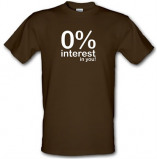 Imagine din 0% Interest In You! male t shirt.